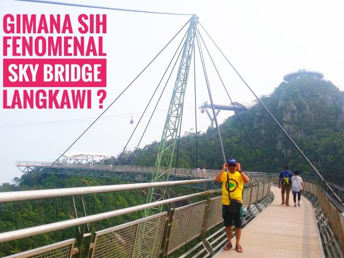 Gimana Sih Fenomenalnya Sky Bridge Langkawi ?