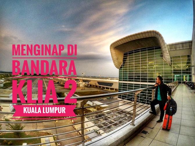 Jangan Sungkan Bermalam di Bandara KLIA 2 – Kuala Lumpur